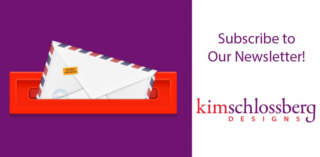 Please subscribe to the Kim Schlossberg Designs newsletter!