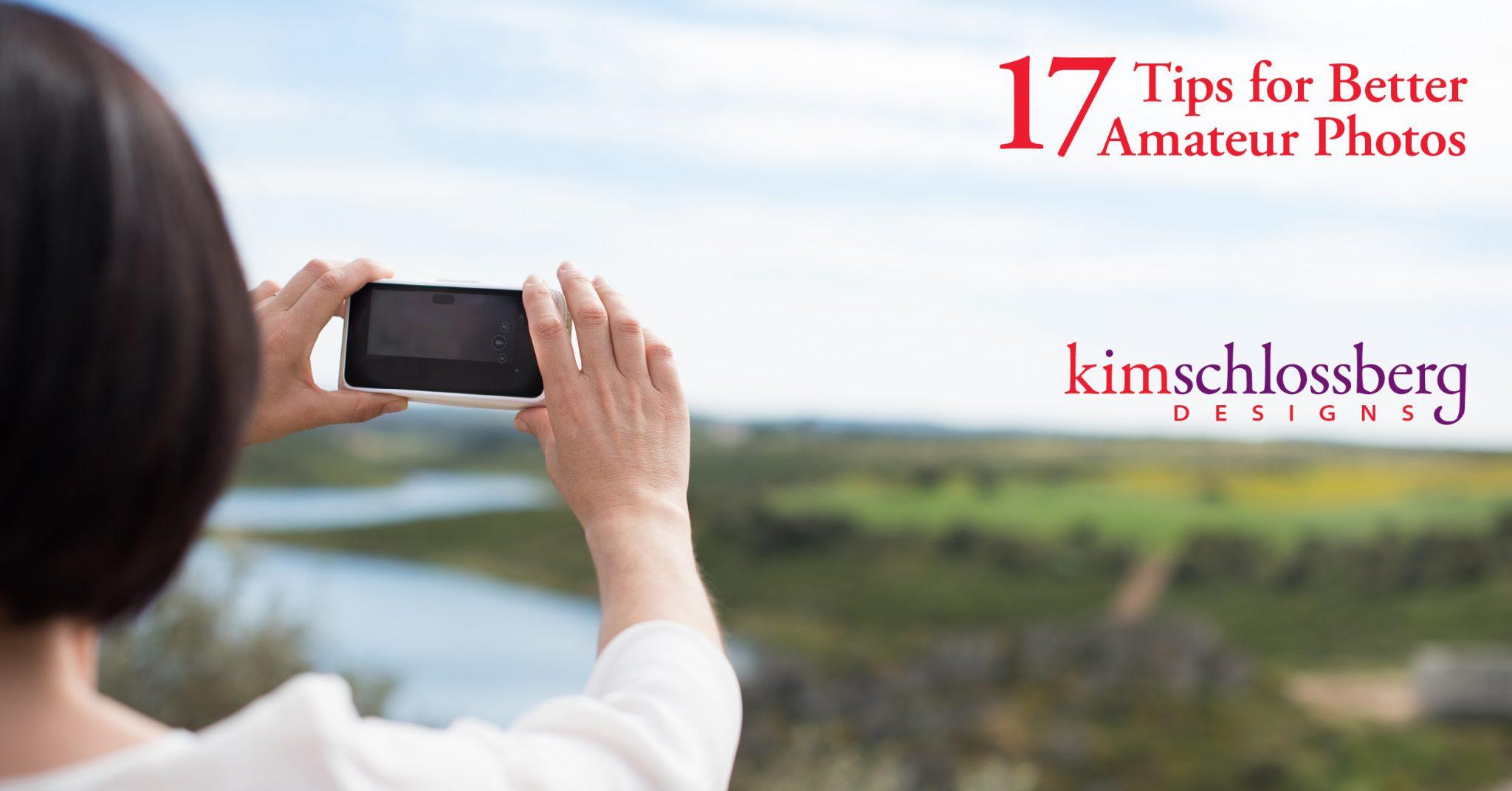 17 Tips for Better Amateur Photographs - Kim Schlossberg Designs