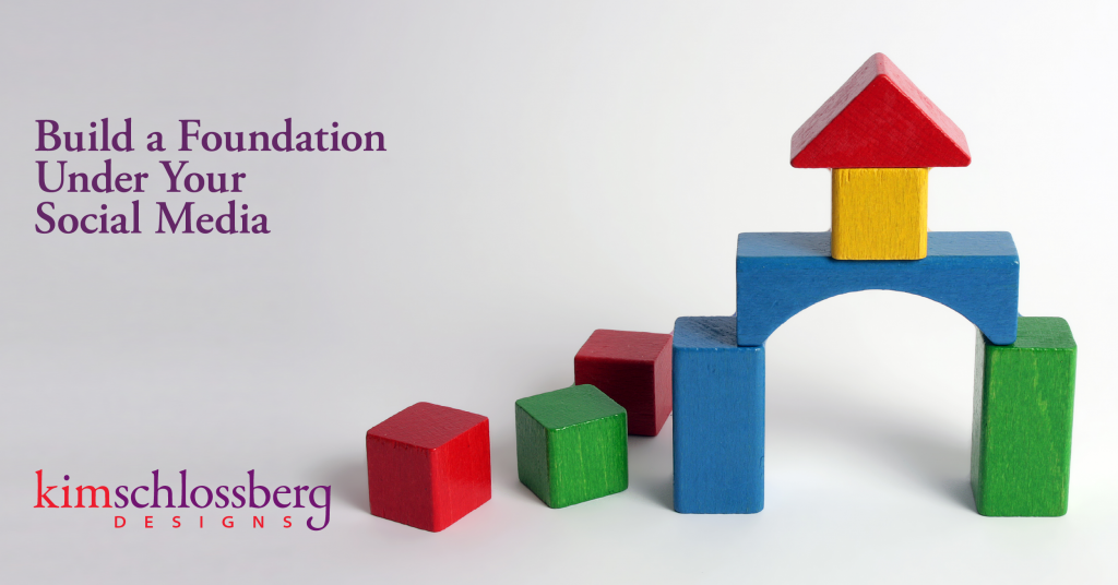 Let's Build a Foundation Under Your Social Media by Kim Schlossberg Designs