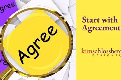 Start with Agreement by Kim Schlossberg Designs