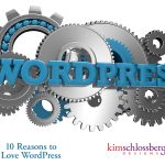 Ten Reasons You Might Love WordPress from Kim Schlossberg Designs