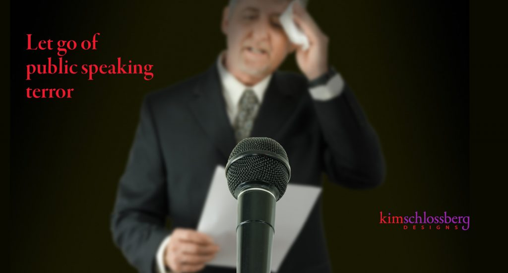 Let go of public speaking terror by Kim Schlossberg Designs
