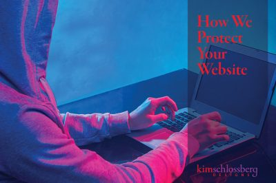 How we protect you website by Kim Schlossberg Designs