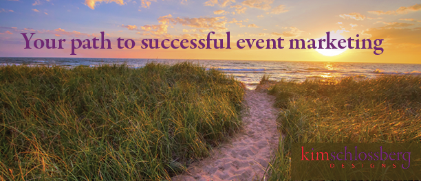 Your path to successful event marketing by Kim Schlossberg Designs
