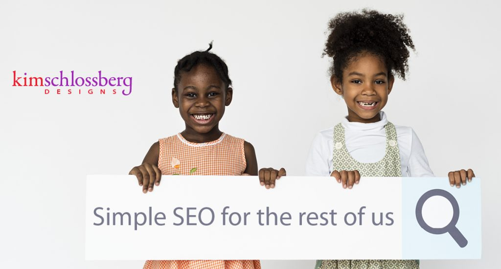 Simple SEO for the rest of us by Kim Schlossberg Designs