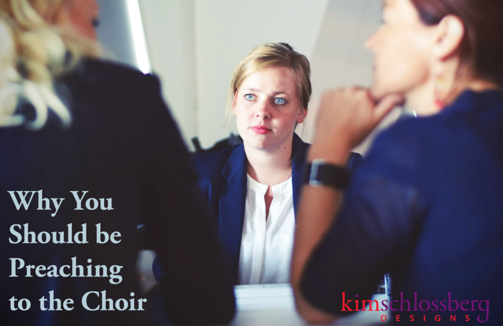 Why You Should Preach to the Choir by Kim Schlossberg Designs