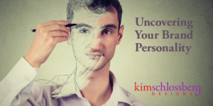 Uncovering your brand personality by Kim Schlossberg Designs