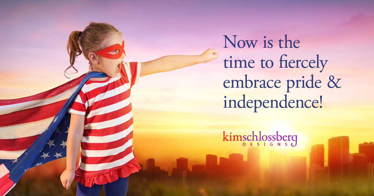Now is the time to fiercely embrace pride and independence by Kim Schlossberg Designs.