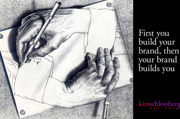First you build your brand, then your brand builds you by Kim Schlossberg Designs